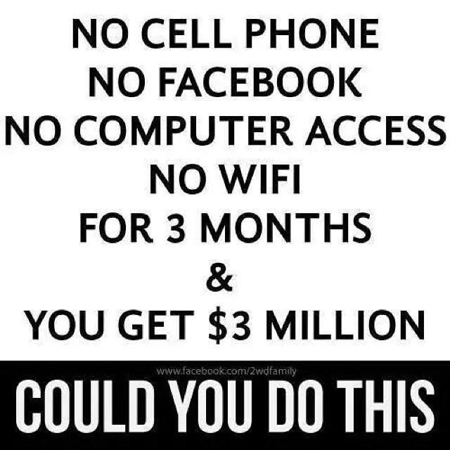 No Cell Phone, No Facebook, No Computer Access, No Wifi For 3 Months & You Get $3 Million, Could you do this?